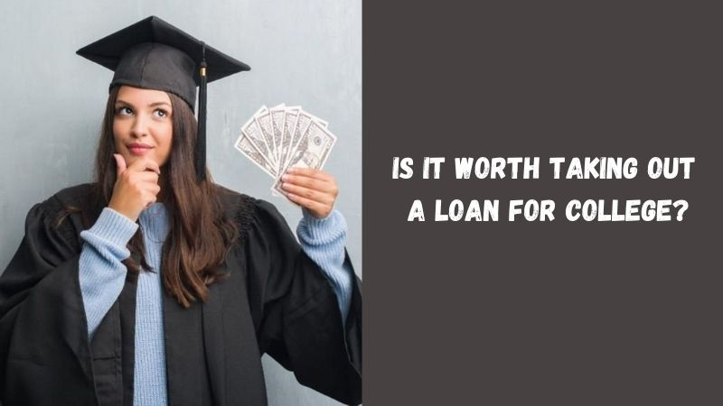 Is It Worth Taking Out a Loan for College